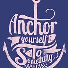 Quote - Anchor yourself to something special by ccorkin