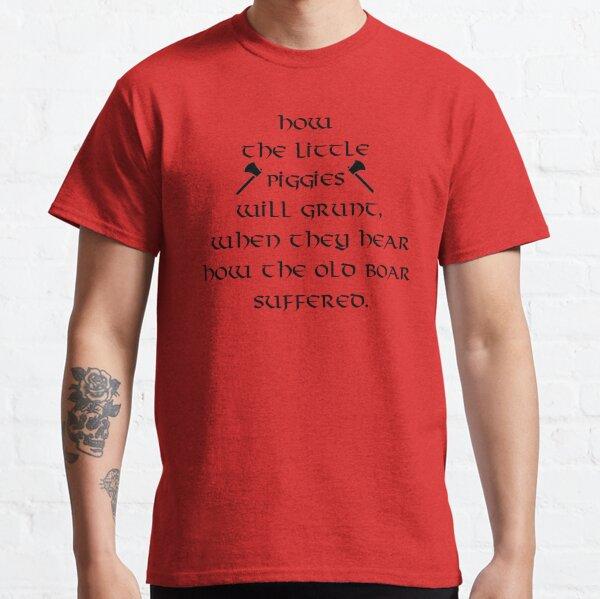 Ragnar Lothbrok Citation - Comment les petits Piggies vont grogner .. T-shirt classique