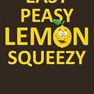 Easy Peasy Lemon Squeezy by Andrewdotcom