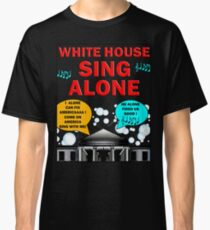 WHITE HOUSE -- SING ALONE Classic T-Shirt