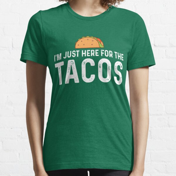 I'm Just Here For The Tacos Essential T-Shirt
