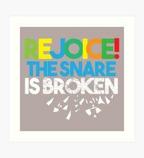 REJOICE, The Snare is Broken Art Print