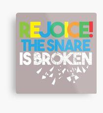 REJOICE, The Snare is Broken Metal Print