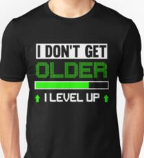 I DON'T GET OLDER I LEVEL UP GAME TSHIRTS T-Shirt