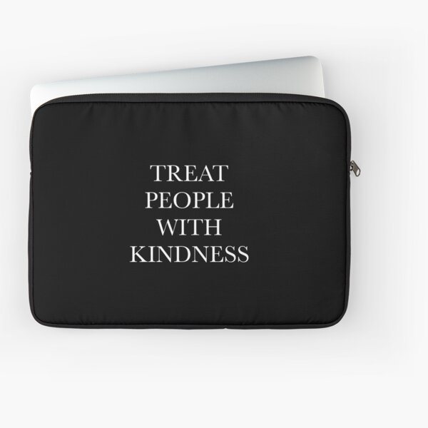 Treat People With Kindess Laptop Sleeve