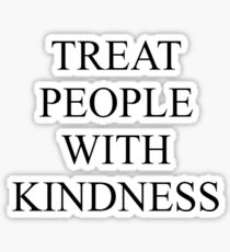 TREAT PEOPLE WITH KINDNESS - BLACK Sticker