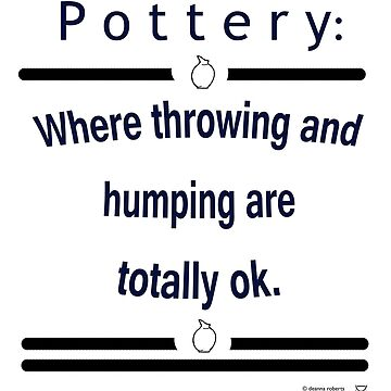 Pottery:  Where throwing and humping are totally ok. by ThinkinPictures