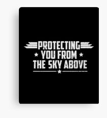 Protecting You From The Sky Above - Air Force, Airman, Air Army, Air Force Life Canvas Print