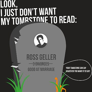 Ross Tombstone Quote / Friends by ImEmmaR