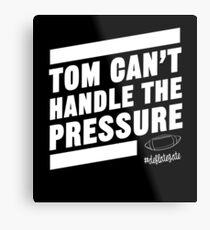 Deflate Gate - Tom Can't Handle the Pressure Metal Print