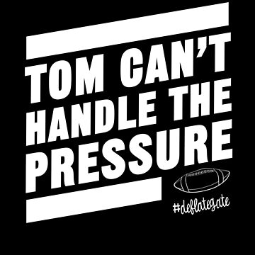 Deflate Gate - Tom Can't Handle the Pressure by bestnevermade