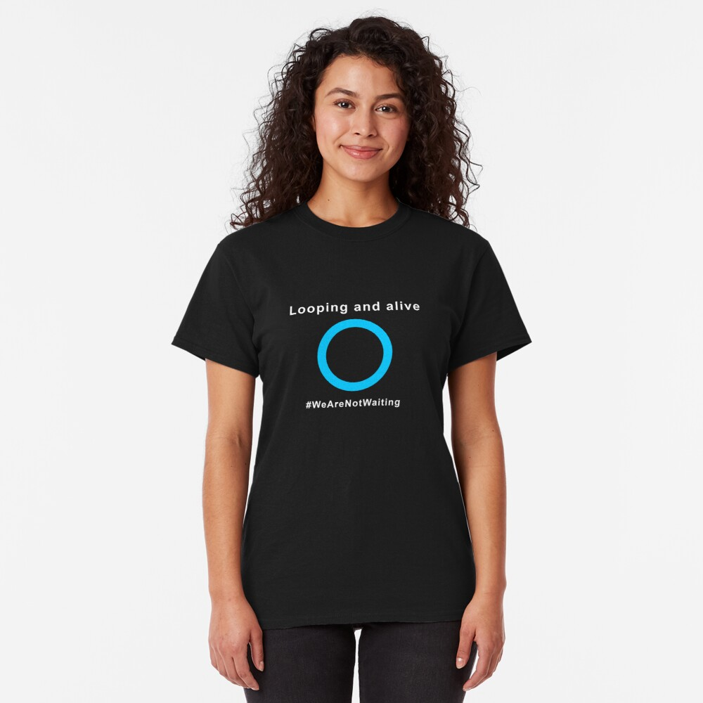 Looping and alive (white text) Classic T-Shirt