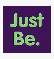 Just Be - Text Photographic Print
