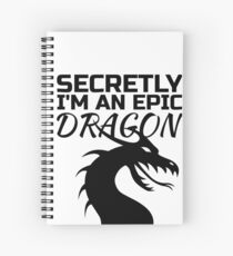 Secretly I'm an epic dragon Spiral Notebook
