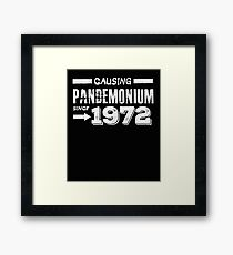 Causing Pandemonium Since 1972 - Funny Birthday Framed Print