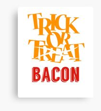 FUNNY TRICK OR TREAT BACON T-SHIRT Halloween Costume Gift Canvas Print