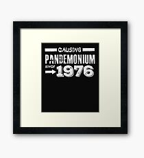 Causing Pandemonium Since 1976 - Funny Birthday Framed Print