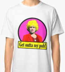 Peggy Mitchell - Get Outta my pub!  Classic T-Shirt