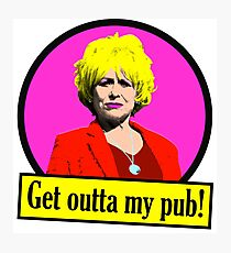Peggy Mitchell - Get Outta my pub!  Photographic Print