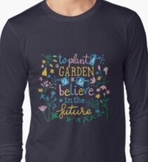 To plant a garden is to believe in the future T-Shirt