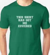 This Shirt Has Got Me Covered - Joke Puns Funny Cool Witty Double Meaning Humor Laugh  T-Shirt