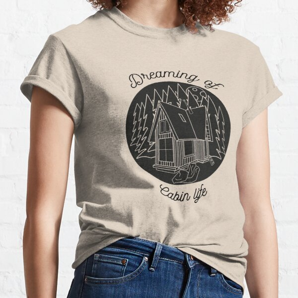 Dreaming of Cabin Life Classic T-Shirt