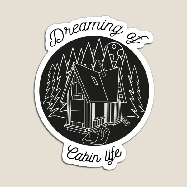 Dreaming of Cabin Life Magnet