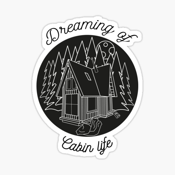 Dreaming of Cabin Life Sticker