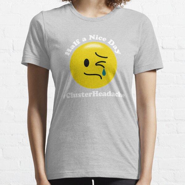 Ein halber schöner Tag - Cluster Headache Essential T-Shirt