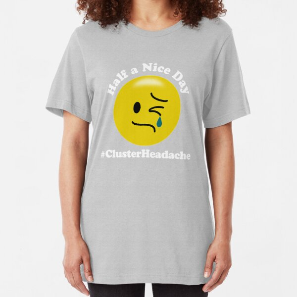 Half a Nice Day - Cluster Headache Slim Fit T-Shirt