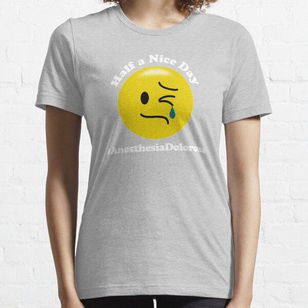 Ein halber schöner Tag - Anästhesie Dolorosa Essential T-Shirt