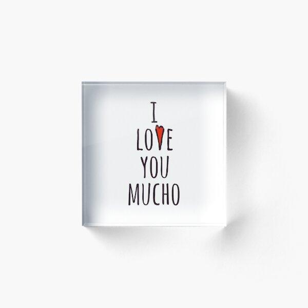 I love you mucho Acrylic Block