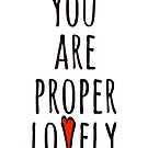 You are Proper Lovely by MissElaineous Designs