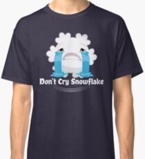 Don't Cry Snowflake Classic T-Shirt