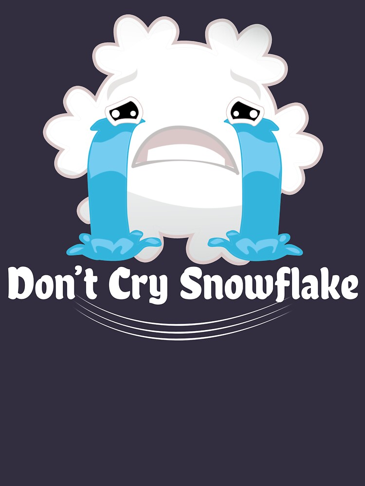 Don't Cry Snowflake by TeePolitics