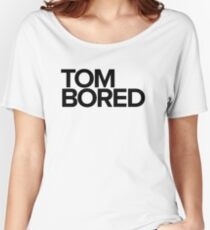 Tom Bored - black Women's Relaxed Fit T-Shirt