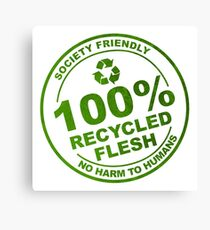 100% Recycled Flesh. No Harm To Humans Canvas Print