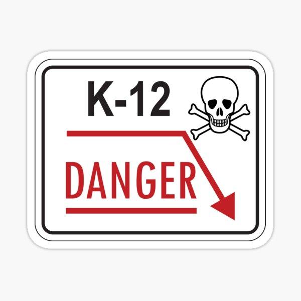K-12 DANGER! Sticker
