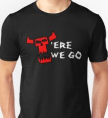 'ERE WE GO - Ork inspired print Unisex T-Shirt