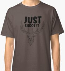 JUST SHOOT IT HUNTER SHIRT Classic T-Shirt