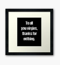 To All You Virgins, Thanks For Nothing Humorous Design Framed Print