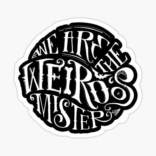 We Are the Weirdos, Mister... Sticker
