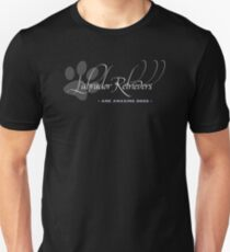 Labrador Retrievers - are amazing dogs T-Shirt