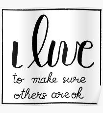 I Live To Make Sure Others Are Ok Poster