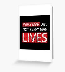 Every Man Dies, Not Every Man Lives - Sir William Wallace Inspirational Quote Greeting Card