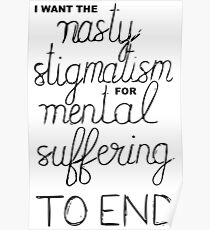 I Want The Nasty Stigmatism For Mental Suffering To End Poster