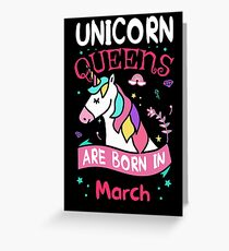 Unicorn Queens are born in March Greeting Card