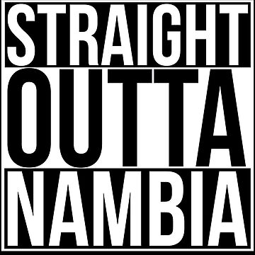 Straight Outta Nambia by TheyServe
