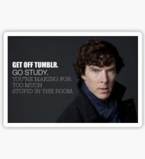 Sherlock Holmes BBC: Get off Tumblr. Go Study. You're making too much stupid in the room. Sticker