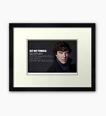 Sherlock Holmes BBC: Get off Tumblr. Go Study. You're making too much stupid in the room. Framed Print